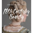 PRE-ORDER The American Duchess Guide to 18th Century Beauty